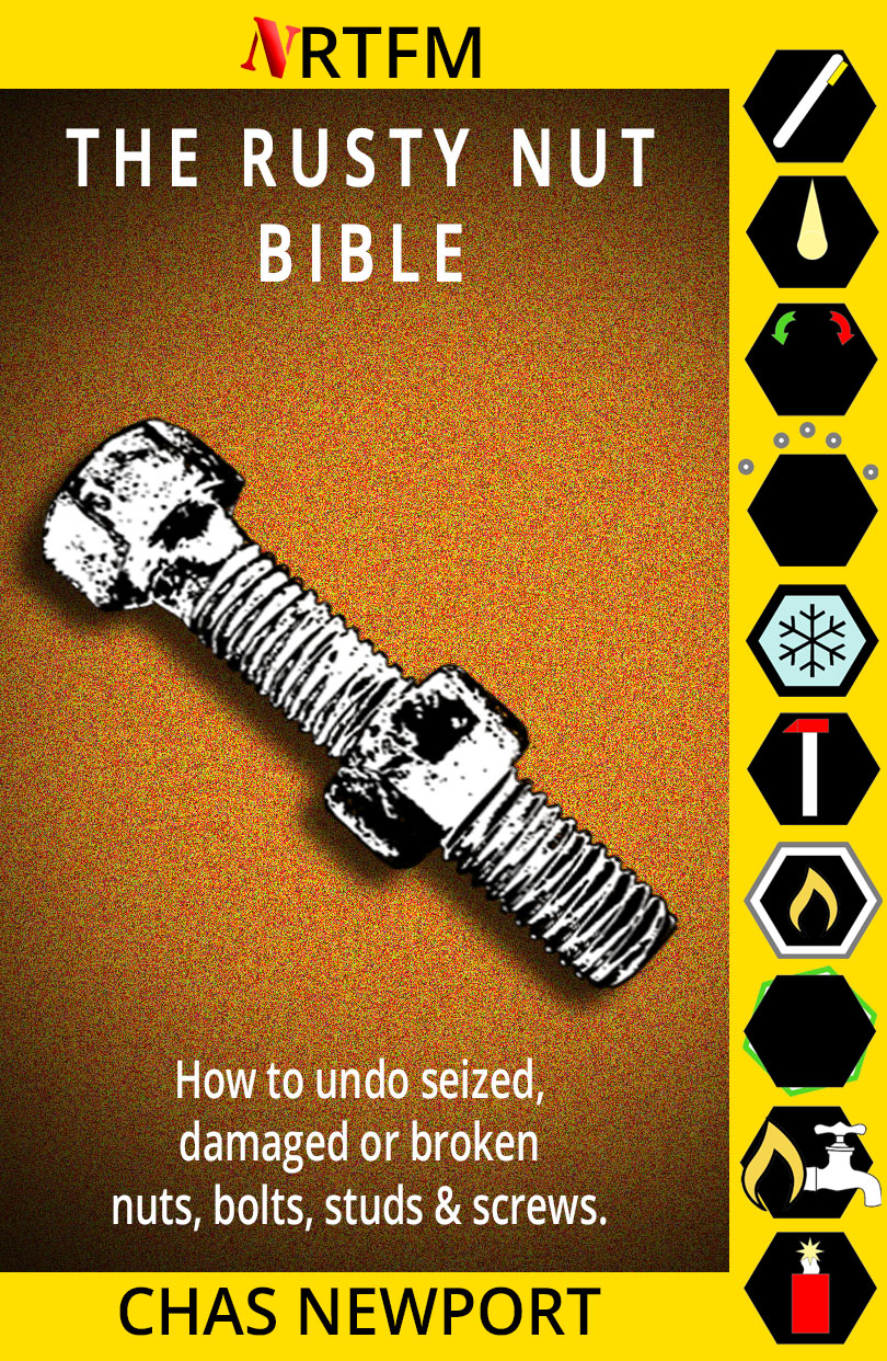 The Rusty Nut Bible: A comprehensive guide to freeing rusty, corroded or damaged nuts, bolts or screws.